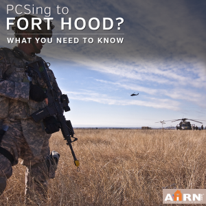 PCSing To Fort Hood Texas? Here's what you need to know with AHRN.com