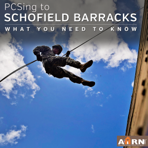 What you need to know when PCSing to Schofield Barracks HI with AHRN.com