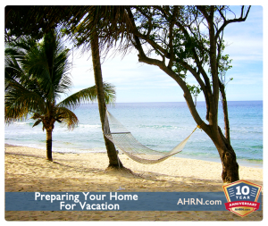 Preparing Your Home For Vacation with AHRN.com