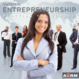 Veteran Entrepreneurship: Plotting The Course with AHRN.com
