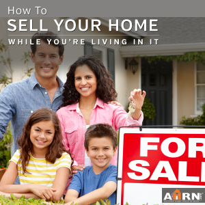 How To Sell Your Home While You're Living In it with AHRN.com