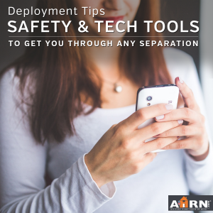 Safety and Tech tools you need to get through deployment and other military spearations with AHRN.com