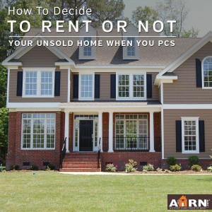 How to decide to rent or not your unsold home when you PCS with AHRN.com