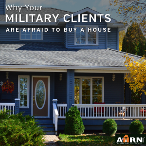Why your military clients are afraid to buy a home with AHRN.com