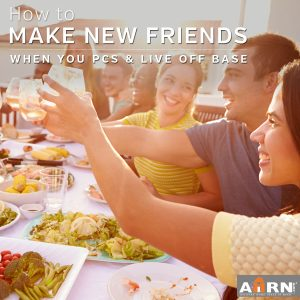 How to make new friends when you live off base on AHRN.com