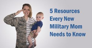 5 Resources Every New Military Mom Needs to Know