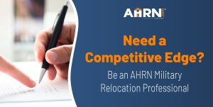 Need a Competitive Edge? Be an AHRN Military Relocation Professional