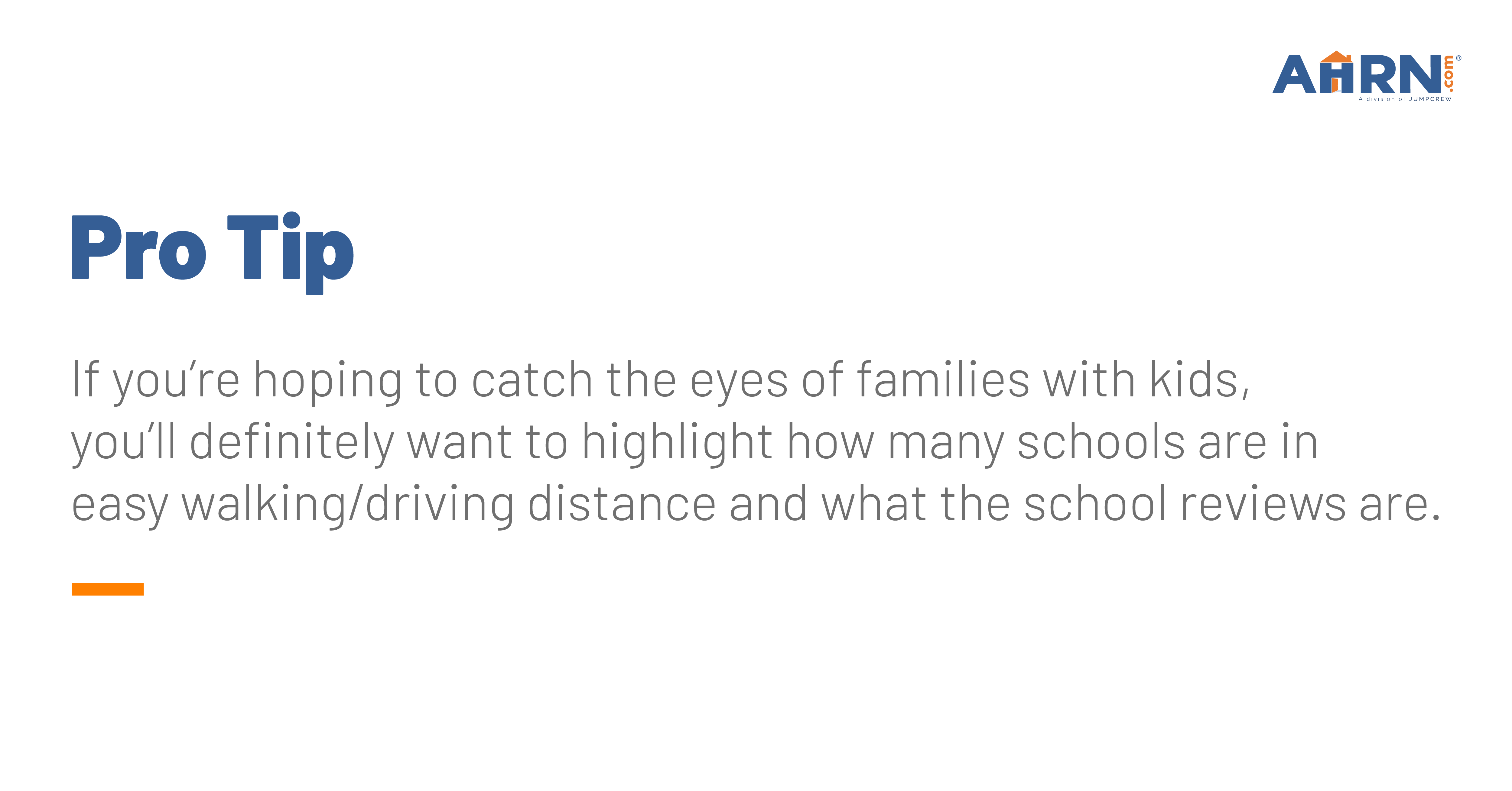 Pro Tip: If you're hoping to catch the eyes of families with kids, you'll definitely want to highlight how many schools are in easy walking/driving distance and what the school reviews are.