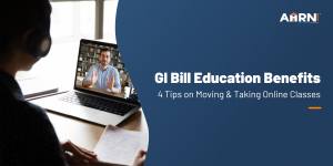 GI Bill Education Benefits: 4 Tips on Moving and Taking Online Classes