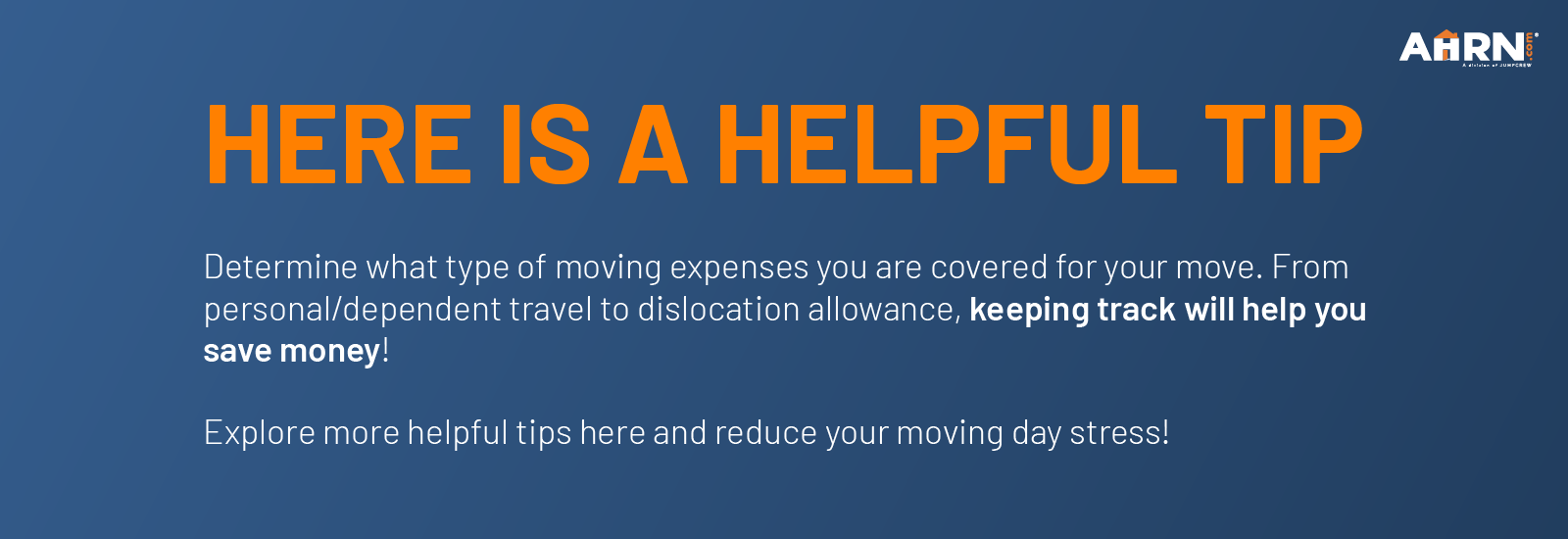 Here is a helpful tip! Determine what type of moving expenses you are covered for your move. From personal/dependent travel to dislocation allowance, keeping track will help you save money! Explore more helpful tips here and reduce your moving day stress!