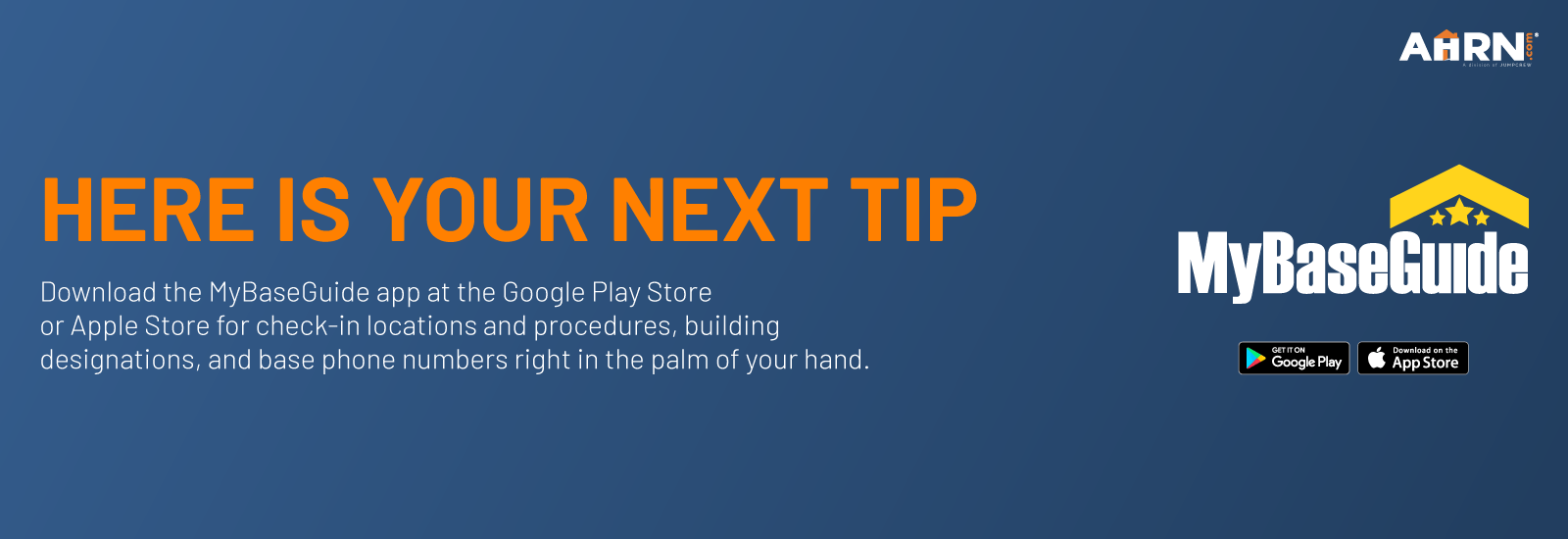 Here is your next tip! Download the MyBaseGuide app at the Google Play Store or Apple Store for check-in locations and procedures, building designations, and base phone numbers right in the palm of your hand.
