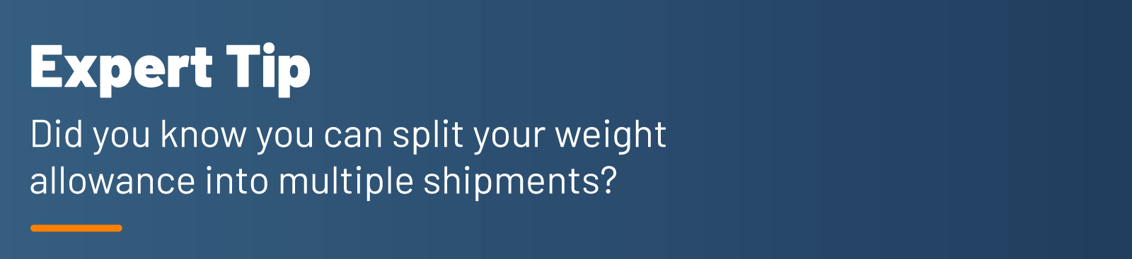 Expert Tip - Did you know you can split your weight allowance into multiple shipments?