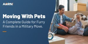 Moving With Pets: A Complete Guide for Furry Friends in a Military Move